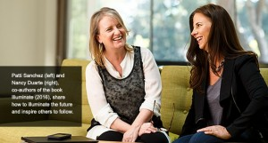 Patti Sanchez (left) and Nancy Duarte (right), co-authors of the book Illuminate (2016), share how to Illuminate the future and inspire others to follow.